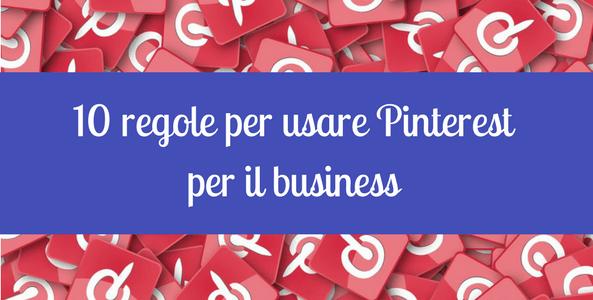 Pinterest nel tuo business: Le 10 leggi da conoscere per utilizzarlo