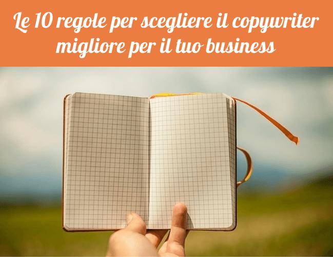Le 10 regole per scegliere il copywriter migliore per il tuo business