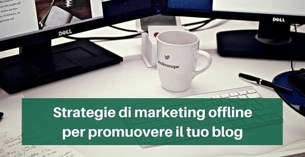 Strategie di marketing offline per promuovere il tuo blog