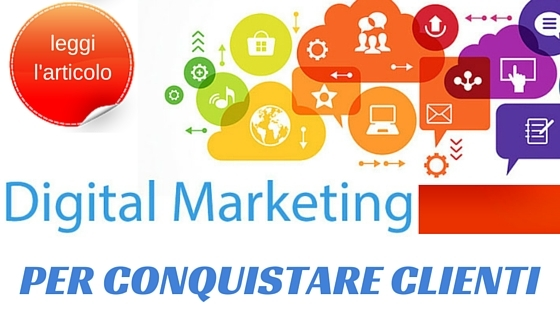 Digital marketing per acquisire clienti di alta qualita'