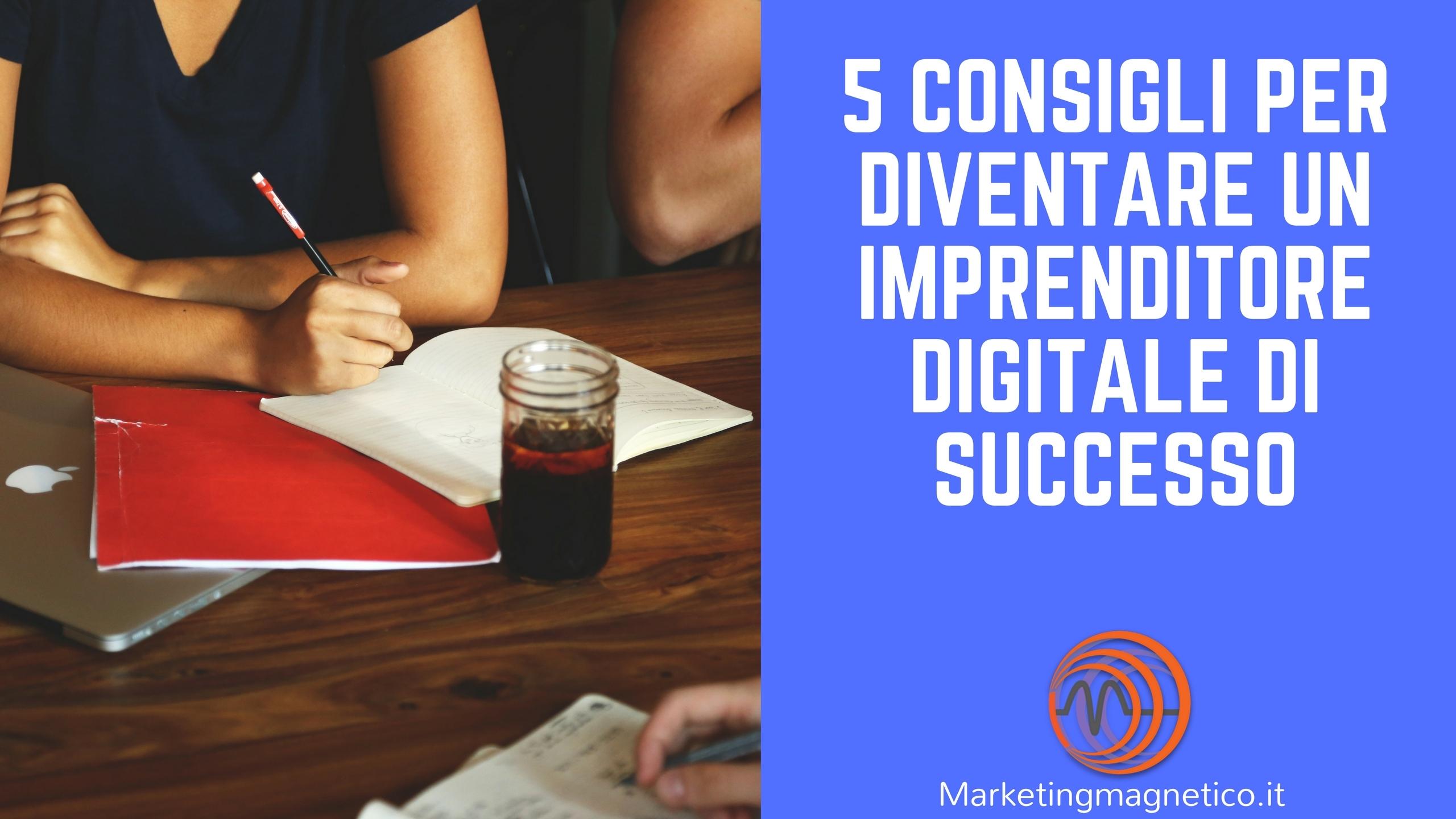 5 Consigli Per Diventare Un Imprenditore Digitale Di Successo