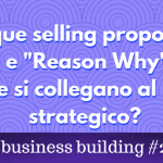 "USP – Unique selling proposition e ""Reason Why"" come si collegano al piano strategico? [Business Building #2]"