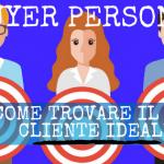 Buyer persona – come trovare il tuo cliente ideale